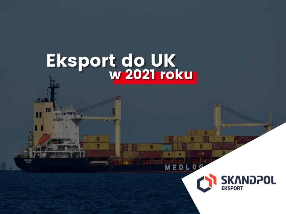 w 2021 roku 1 - Eksport do UK po Brexicie